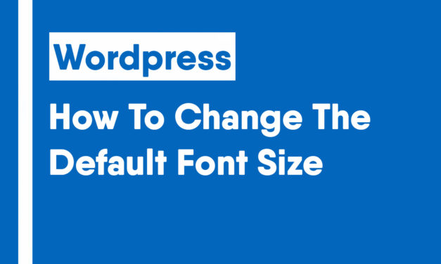 How To Change The Default Font Size In WordPress Using CSS