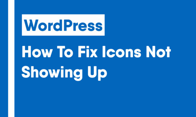 How To Fix Icons Not Showing Up In WordPress