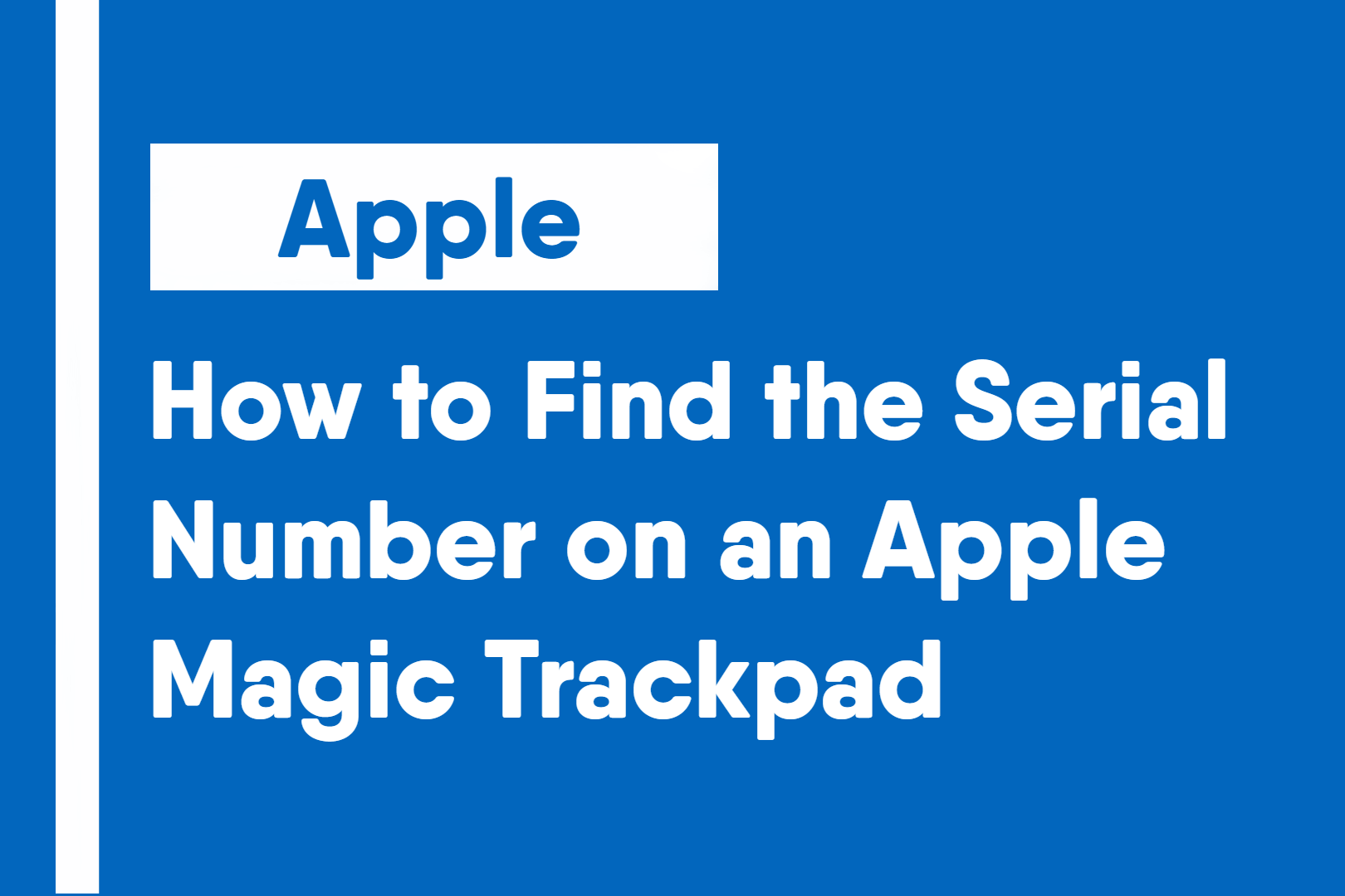 How to Find the Serial Number on an Apple Magic Trackpad
