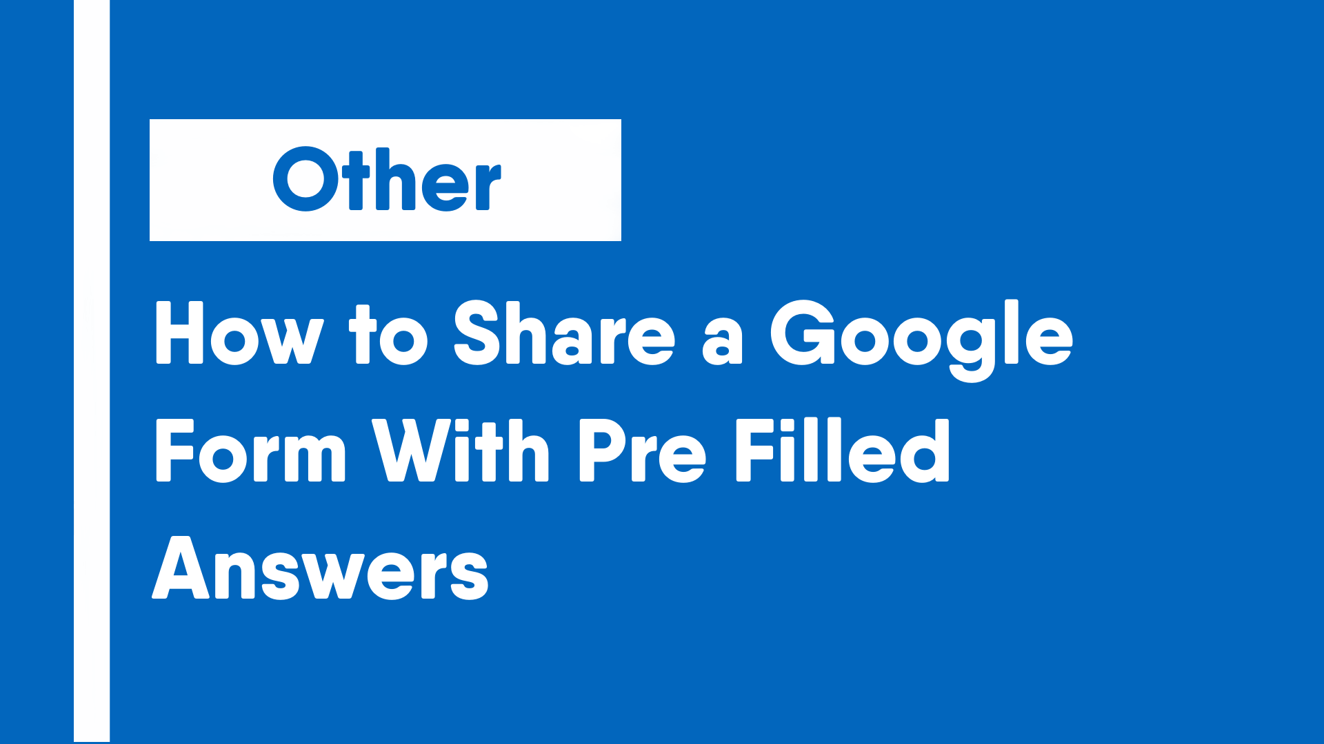 How to Share a Google Form With Pre Filled Answers