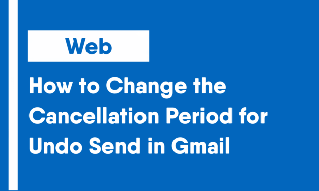 How to Change the Cancellation Period for Undo Send in Gmail