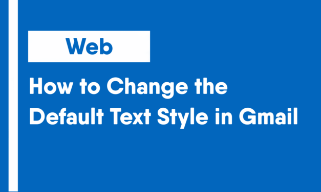 How to Change the Default Text Style in Gmail