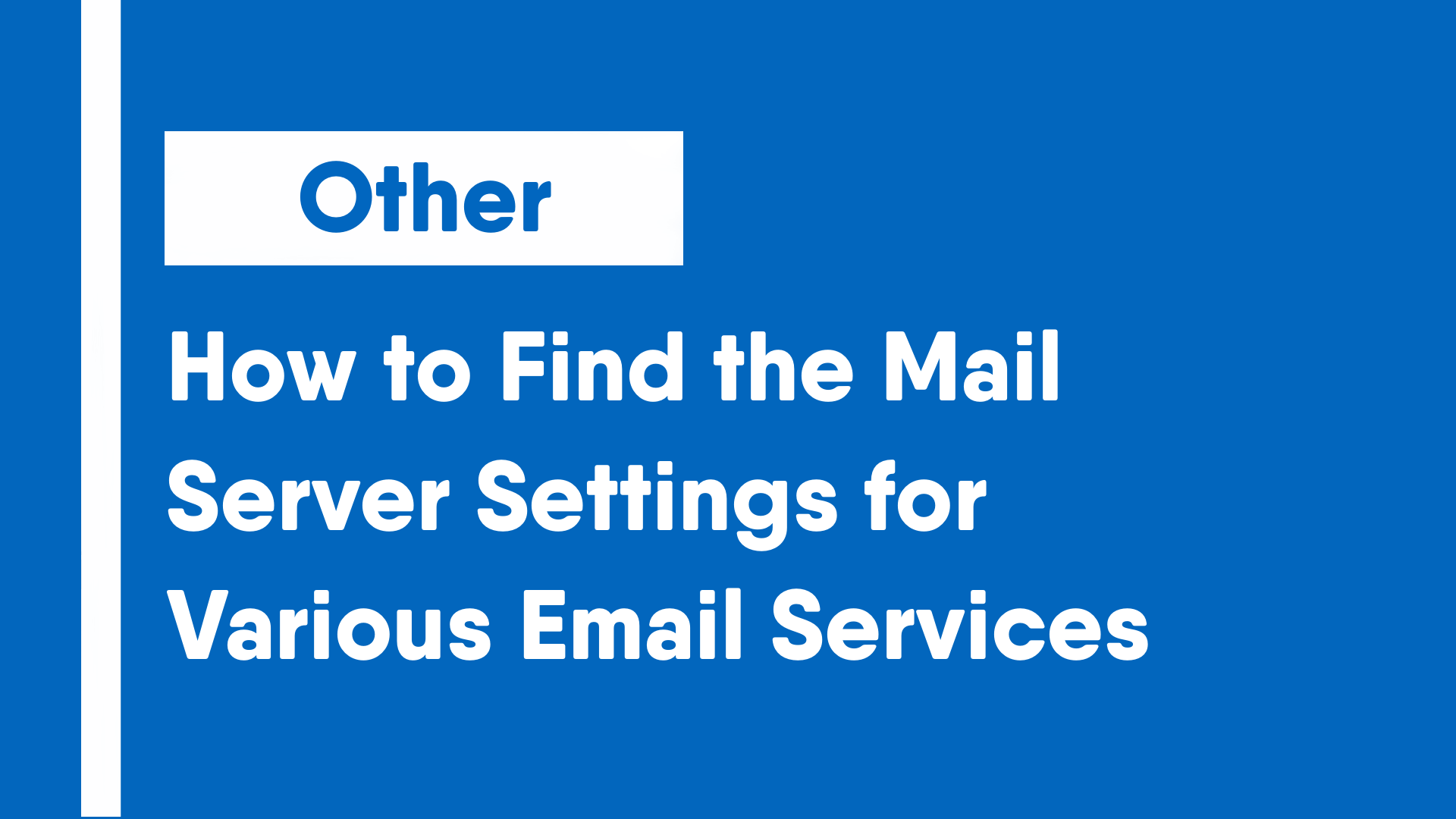 How to Find the Mail Server Settings for Various Email Services