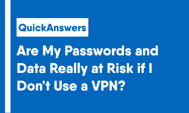 Are My Passwords and Data Really at Risk if I Don't Use a VPN?