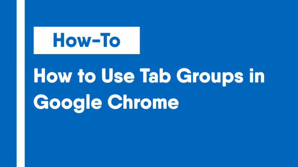 How to Use Tab Groups in Google Chrome